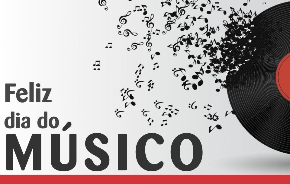 Feliz Dia do Músico!